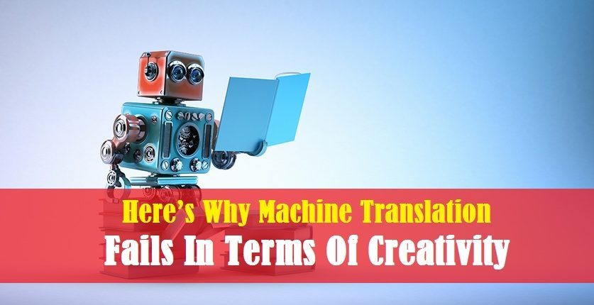 Here's Why Machine Translation Fails In Terms Of Creativity